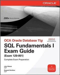 OCA Oracle Database 11g: SQL Fundamentals I Exam Guide (Exam 1Z0-051)
