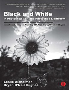 Black and White in Photoshop CS4 and Lightroom: A complete integrated workflow solution for creating stunning monochromatic images in Photoshop CS4(Paperback)-cover