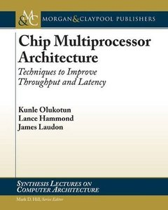 Chip Multiprocessor Architecture: Techniques to Improve Throughput and Latency (Paperback)-cover
