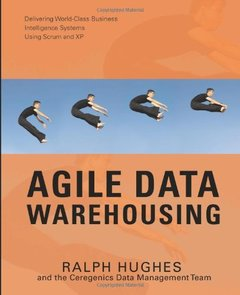 Agile Data Warehousing: Delivering World-Class Business Intelligence Systems Using Scrum and XP-cover