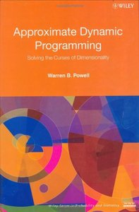 Approximate Dynamic Programming: Solving the Curses of Dimensionality-cover