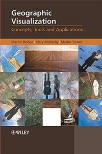 Geographic Visualization: Concepts, Tools and Applications-cover