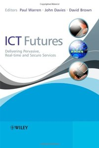 ICT Futures: Delivering Pervasive, Real-time and Secure Services-cover