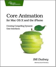 Core Animation for OS X: Creating Compelling Dynamic User Interfaces