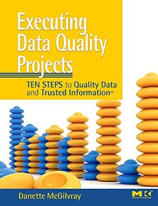 Executing Data Quality Projects: Ten Steps to Quality Data and Trusted Information-cover