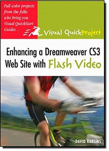 Enhancing a Dreamweaver CS3 Web Site with Flash Video: Visual QuickProject Guide-cover