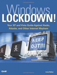 Windows Lockdown!: Your XP and Vista Guide Against Hacks, Attacks, and Other Internet Mayhem, 2/e-cover