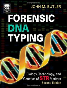Forensic DNA Typing: Biology, Technology, and Genetics of STR Markers, 2/e
