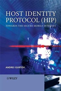 Host Identity Protocol (HIP): Towards the Secure Mobile Internet-cover