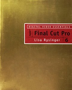 Digital Video Essentials: Apple Final Cut Pro 6 (Paperback)-cover