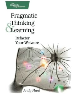 Pragmatic Thinking and Learning : Refactor Your Wetware (Paperback)-cover
