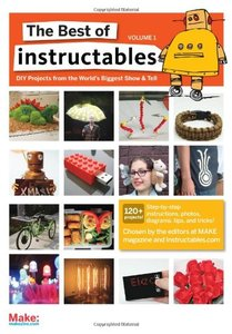 The Best of Instructables Volume I: Do-It-Yourself Projects from the World's Biggest Show & Tell-cover