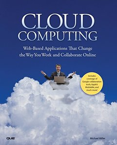 Cloud Computing: Web-Based Applications That Change the Way You Work and Collaborate Online-cover