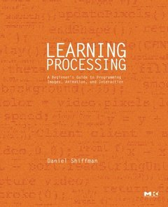 Learning Processing: A Beginner's Guide to Programming Images, Animation, and Interaction-cover