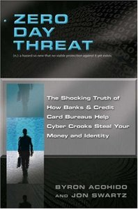 Zero Day Threat: The Shocking Truth of How Banks and Credit Bureaus Help Cyber Crooks Steal Your Money and Identity-cover