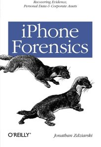 iPhone Forensics: Recovering Evidence, Personal Data, and Corporate Assets-cover