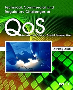 Technical, Commercial and Regulatory Challenges of QoS: An Internet Service Model Perspective (Hardcover)