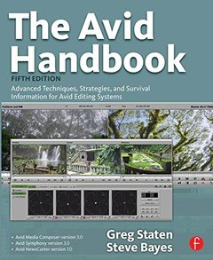The Avid Handbook, 5/e: Advanced Techniques, Strategies, and Survival Information for Avid Editing Systems