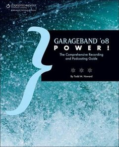 GarageBand '08 Power!: The Comprehensive Recording and Podcasting Guide (Paperback)-cover