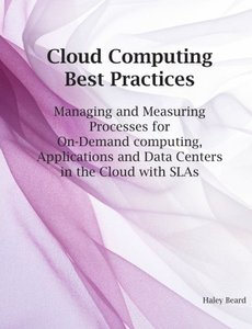 Cloud Computing Best Practices for Managing and Measuring Processes for On-demand Computing, Applications and Data centers in the Cloud with SLAs-cover