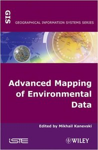 Advanced Mapping of Environmental Data/Geostatistics, Machine Learning and Bayesian Maximum Entropy