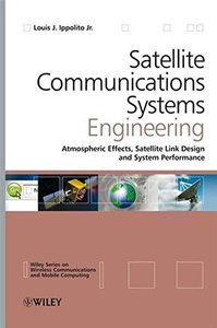 Satellite Communications Systems Engineering: Atmospheric Effects, Satellite Link Design and System Performance (Hardcover)-cover