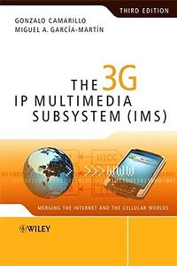 The 3G IP Multimedia Subsystem (IMS): Merging the Internet and the Cellular Worlds, 3/e (Hardcover)-cover