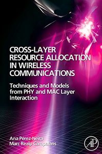 Cross-Layer Resource Allocation in Wireless Communications: Techniques and Models from PHY and MAC Layer Interaction-cover