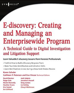 E-discovery: Creating and Managing an Enterprisewide Program - A Technical Guide to Digital Investigation and Litigation Support-cover