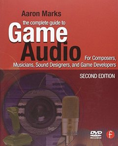 The Complete Guide to Game Audio, Second Edition: For Composers, Musicians, Sound Designers, Game Developers, 2/e-cover