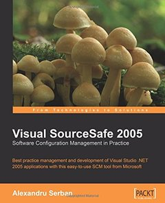 Visual SourceSafe 2005 Software Configuration Management in Practice: Best practice management and development of Visual Studio .NET 2005 applications with this easy-to-use SCM tool from Microsoft-cover