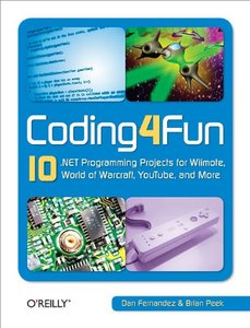 Coding4Fun: 10 .NET Programming Projects for Wiimote, YouTube, World of Warcraft, and More (Paperback)-cover