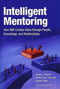 Intelligent Mentoring: How IBM Creates Value through People, Knowledge, and Relationships (Hardcover)-cover