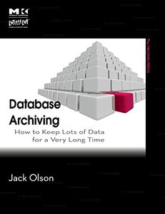 Database Archiving: How to Keep Lots of Data for a Very Long Time
