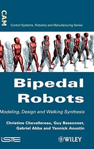 Bipedal Robots: Modeling, Design and Walking Synthesis (Hardcover)