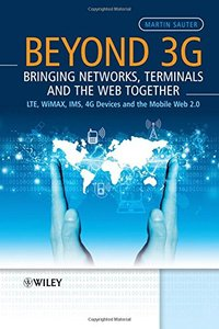 Beyond 3G - Bringing Networks, Terminals and the Web Together: LTE, WiMAX, IMS, 4G Devices and the Mobile Web 2.0-cover