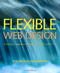 Flexible Web Design: Creating Liquid and Elastic Layouts with CSS (Paperback)