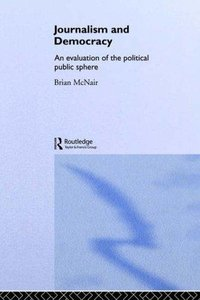 Journalism and Democracy: An Evaluation of the Political Public Sphere-cover
