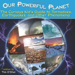 Tornadoes, Earthquakes, and Other Phenomena: The Curious Kid's Guide to Our Powerful Planet-cover