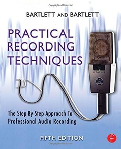 Practical Recording Techniques: The Step- by- Step Approach to Professional Audio Recording, 5/e (Paperback)-cover