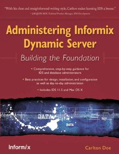 Administering Informix Dynamic Server: Building the Foundation (Paperback)