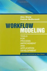 Workflow Modeling: Tools for Process Improvement and Application Development, 2/e (Hardcover)