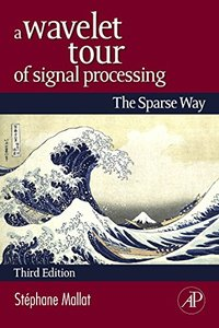 A Wavelet Tour of Signal Processing: The Sparse Way, 3/e (Hardcover)-cover