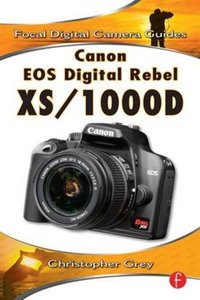 Canon EOS Digital Rebel XS/1000D: Focal Digital Camera Guides-cover