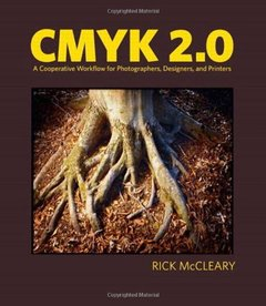 CMYK 2.0: A Cooperative Workflow for Photographers, Designers, and Printers-cover