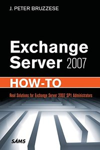 Exchange Server 2007 How-To: Real Solutions for Exchange Server 2007 SP1 Administrators-cover