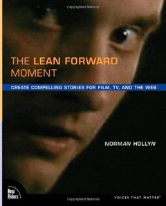The Lean Forward Moment: Create Compelling Stories for Film, TV, and the Web (Paperback)-cover