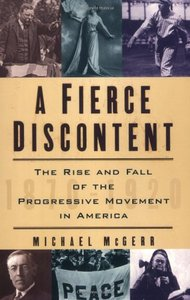 A Fierce Discontent: The Rise and Fall of the Progressive Movement in America, 1870-1920 (Paperback)-cover