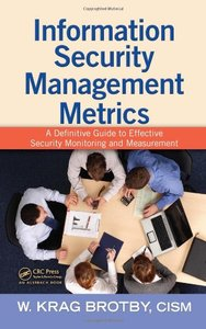 Information Security Management Metrics: A Definitive Guide to Effective Security Monitoring and Measurement (Hardcover)-cover