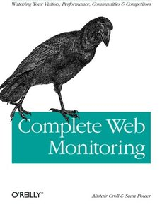 Complete Web Monitoring: Watching your visitors, performance, communities, and competitors (Paperback)-cover